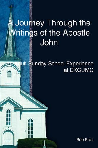 A Journey Through the Writings of the Apostle John: An Adult Sunday School Experience at Ekcumc (Paperback)