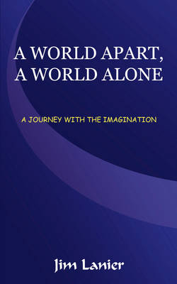 A World Apart, a World Alone: A Journey with the Imagination (Paperback)