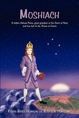 Moshiach: A Hidden Hebrew Prince, Great Grandson of the Count of Paris, and True Heir to the Throne of France (Paperback)