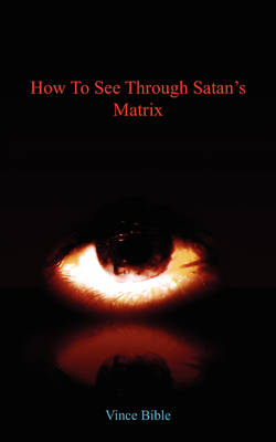 How to See Through Satan's Matrix (Paperback)