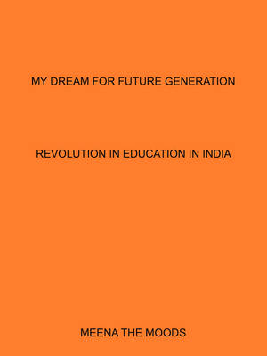 My Dream for Future Generation: Revolution in Education in India (Paperback)