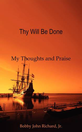 Thy Will Be Done: My Thoughts and Praise (Paperback)