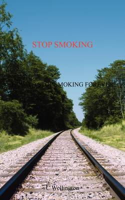 Stop Smoking: How to Stop Smoking Forever (Paperback)