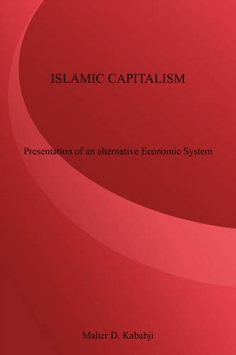 Islamic Capitalism: Presentation of an Alternative Economic System (Paperback)