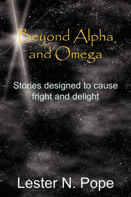 Beyond Alpha and Omega: Stories Designed to Cause Fright and Delight (Paperback)