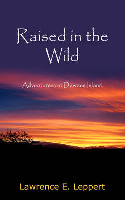 Raised in the Wild: Adventures on Dewees Island (Paperback)