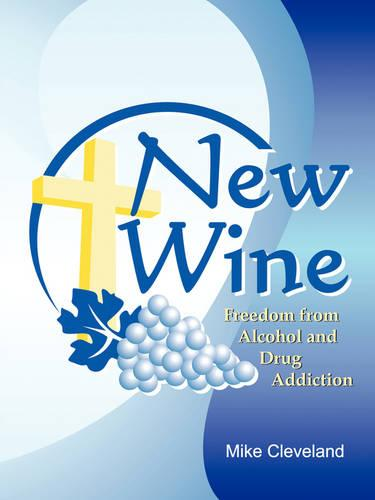 New Wine: Finding Freedom from Drunkenness and Drugs (Paperback)