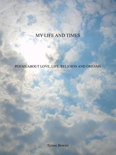 My Life and Times: Poems about Love, Life, Religion and Dreams (Paperback)