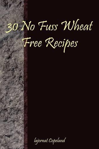 30 No Fuss Wheat Free Recipes (Paperback)