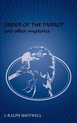 Order of the Parrot and Other Mysteries (Paperback)