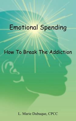 Emotional Spending: How to Break the Addiction (Paperback)