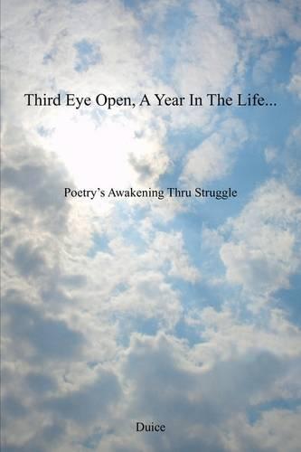 Third Eye Open, a Year in the Life...: Poetry's Awakening Thru Struggle (Paperback)