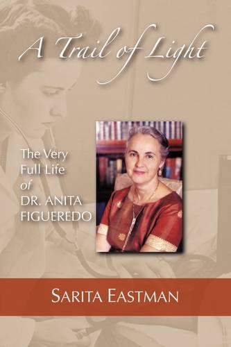 A Trail of Light: The Very Full Life of Dr. Anita Figueredo (Paperback)