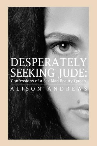 Desperately Seeking Jude: Confessions of a Sex-Mad Beauty Queen (Paperback)