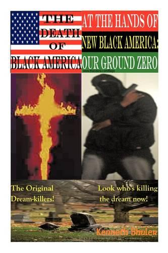 The Death of Black America at the Hands of New Black America: Our Ground Zero: Look Who's Killing the Dream Now (Paperback)