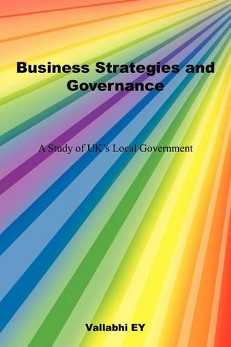 Business Strategies and Governance: A Study of UK's Local Government (Paperback)