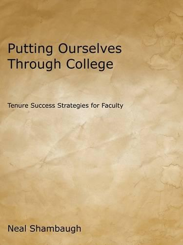 Putting Ourselves Through College: Tenure Success Strategies for Faculty (Paperback)