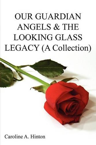 Our Guardian Angels & the Looking Glass Legacy (Paperback)