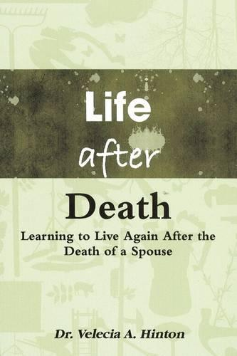 Life After Death: Learning to Live Again After the Death of a Spouse (Paperback)