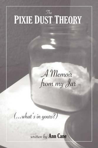 The Pixie Dust Theory: A Memoir from My Jar. What's in Yours? (Paperback)