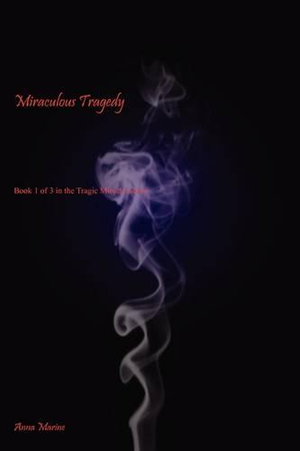 Miraculous Tragedy: Book 1 of 3 in the Tragic Miracle Series (Paperback)