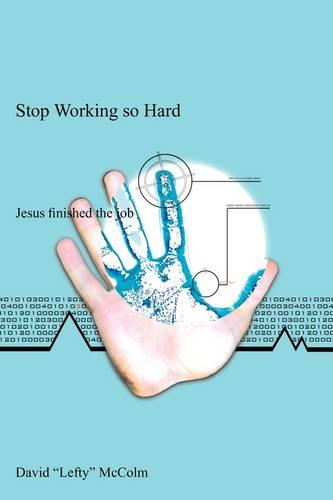 Stop Working So Hard: Jesus Finished the Job (Paperback)