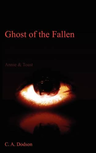 Ghost of the Fallen: Annie & Toast (Paperback)