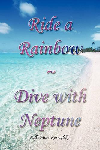 Ride a Rainbow - Dive with Neptune (Paperback)