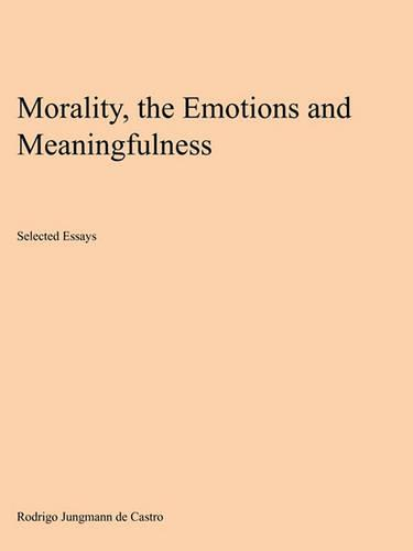 Morality, the Emotions and Meaningfulness: Selected Essays (Paperback)