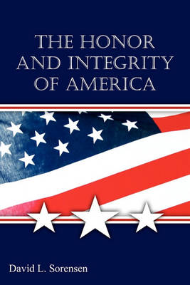 The Honor and Integrity of America (Paperback)
