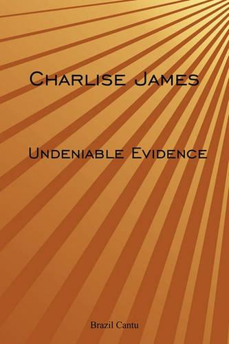 Charlise James: Undeniable Evidence (Paperback)