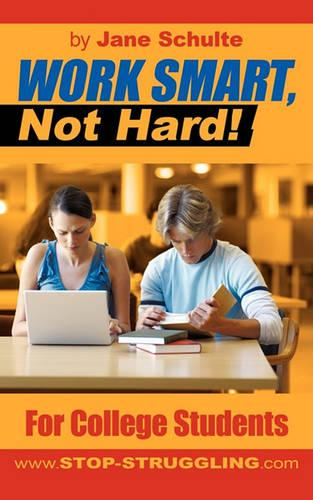 Work Smart, Not Hard!: For College Students (Paperback)