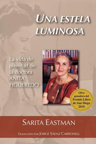 Una Estela Luminosa: La Vida de Plenitud de La Doctora Anita Figueredo (Paperback)