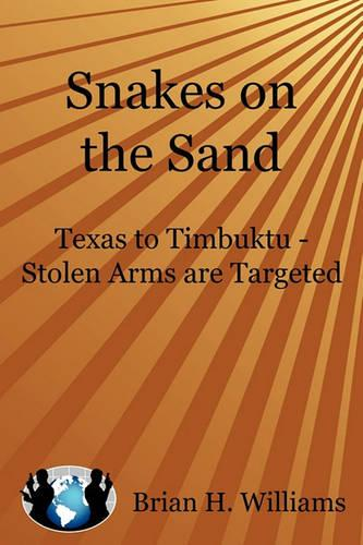 Snakes on the Sand: Texas to Timbuktu - Stolen Arms Are Targeted (Paperback)