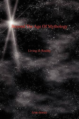 Beyond the Age of Mythology: Living in Reality (Paperback)
