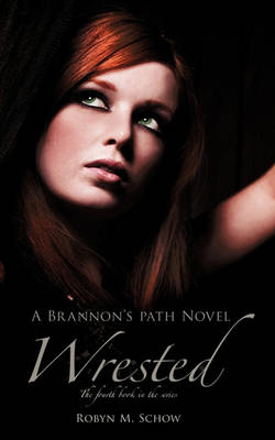 Wrested: A Brannon's Path Novel (Paperback)