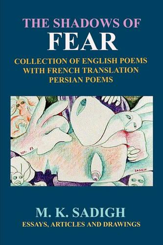 The Shadows of Fear: Collection of the Recent English Poems with French Translation, Persian Poems, Articles, Essays and Drawings (Paperback)