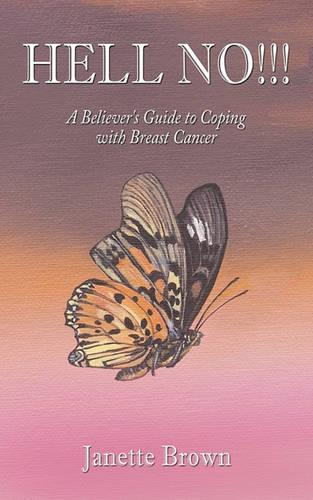 Hell No!!!: A Believers Guide to Coping with Breast Cancer (Paperback)