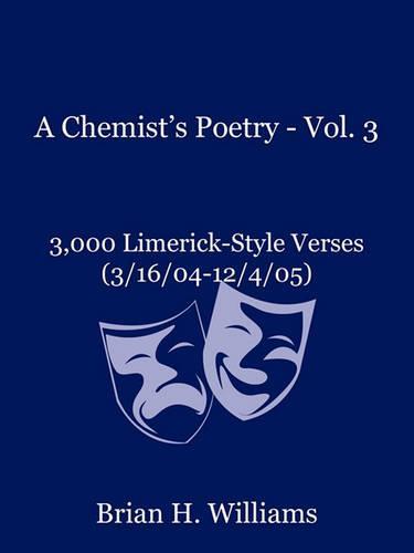 A Chemist's Poetry - Vol. 3: 3,000 Limerick-Style Verses (3/16/04-12/4/05) (Paperback)