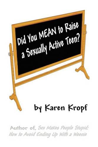 Did You Mean to Raise a Sexually Active Teen? (Paperback)