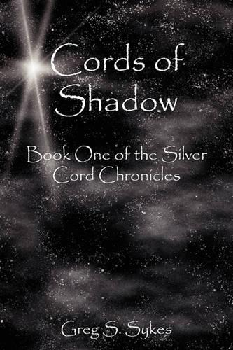 Cords of Shadow: Book One of the Silver Cord Chronicles (Paperback)