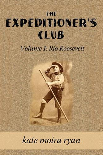 The Expeditioner's Club: Volume One- Rio Roosevelt (Paperback)