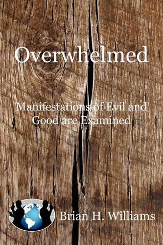 Overwhelmed: Manifestations of Evil and Good Are Examined (Paperback)