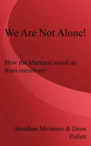 We Are Not Alone!: How the Martians Saved Us from Ourselves! (Paperback)