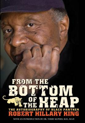 From The Bottom Of The Heap: The Autobiography of Black Panther Robert Hillary King (Hardback)