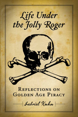 Life Under The Jolly Roger: Reflections on Golden Age Piracy (Paperback)