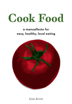 Cook Food: A Manualfesto for Easy, Healthy, Local Eating (Paperback)