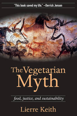 The Vegetarian Myth: FOOD, JUSTICE AND SUSTAINABILITY (Paperback)