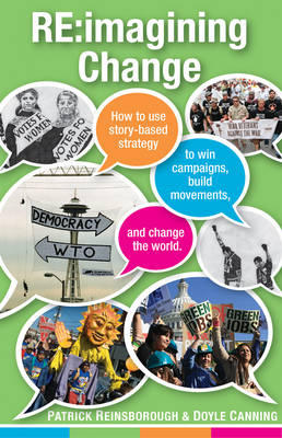 Re:imagining Change: How to Use Story-based Strategy to Win Campaigns, Build Movements, and Change the World (Paperback)