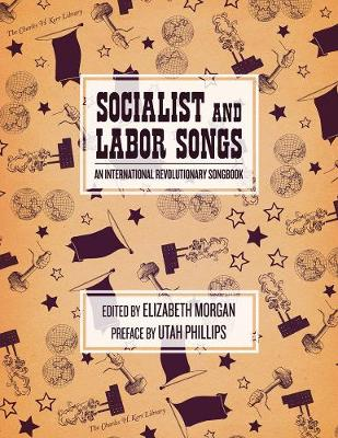 Socialist And Labor Songs: An International Revolutionary Songbook (Paperback)